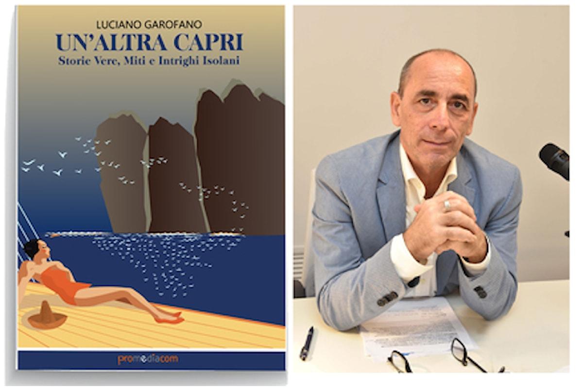 """""""Un'Altra Capri, Storie Vere, Miti e Intrighi Isolani"""", il nuovo libro di Luciano Garofano presentato il 20 agosto alla limonaia dell'hotel Syrene"""