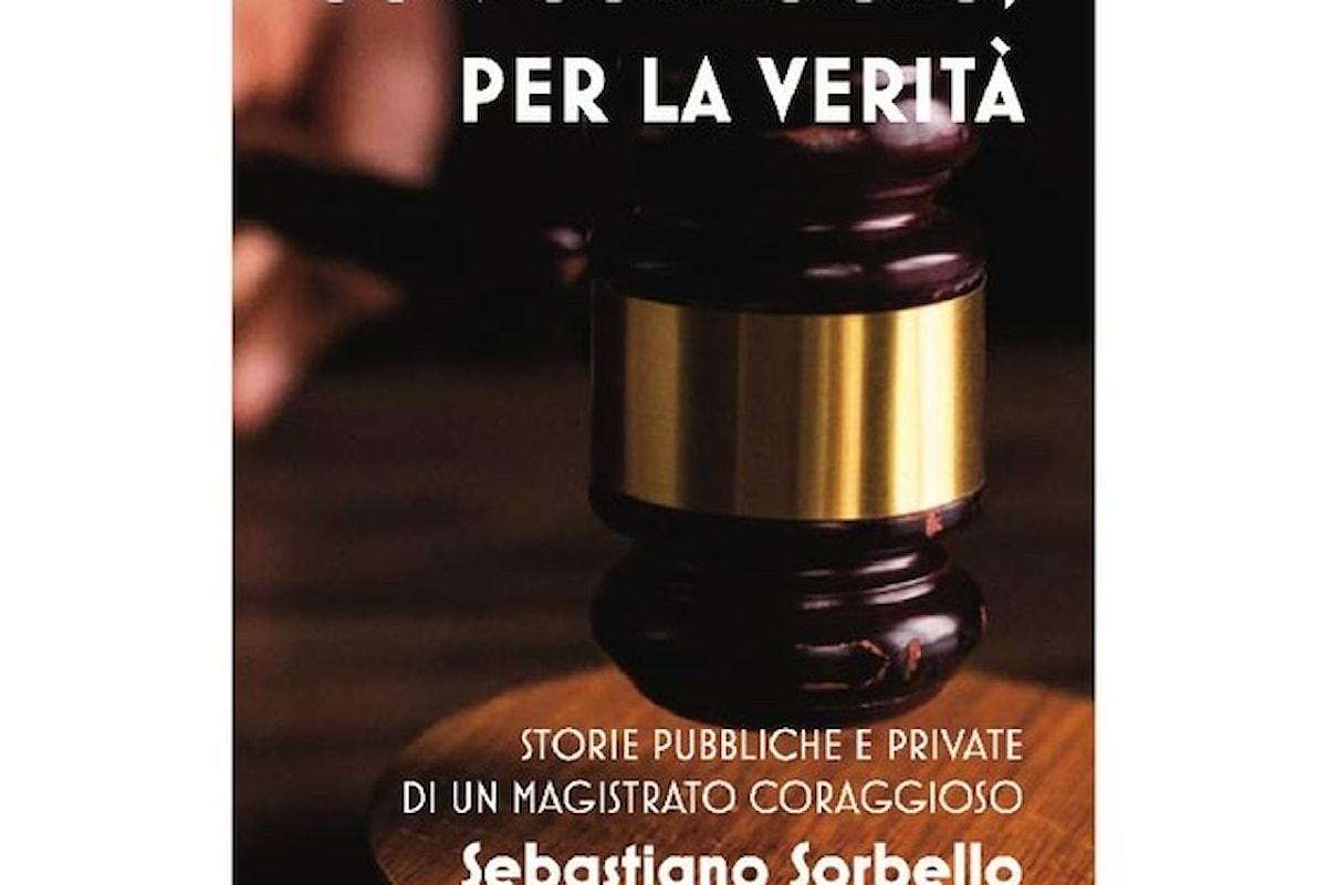 """Sebastiano Sorbello, """"Storie pubbliche e private di un magistrato coraggioso"""". Il Magistrato torinese pubblica il libro """"Con Coraggio per la Verità"""""""