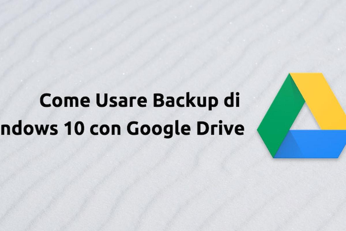 Come Usare il Backup di Windows 10 con Google Drive - Passo dopo Passo
