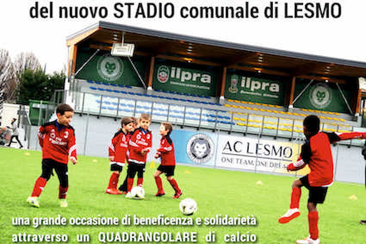 11/3 Inaugura lo Stadio Comunale di Lesmo con un Quadrangolare di Beneficenza a favore dell'Associazione Heartbeat Moving Children
