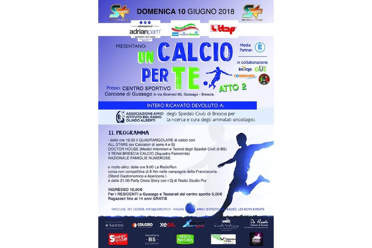 10/6/18 - Un Calcio Per Te a Gussago (BS): una giornata di sport, musica e solidarietà a favore Associazione Amici Istituto del Radio Olindo Alberti